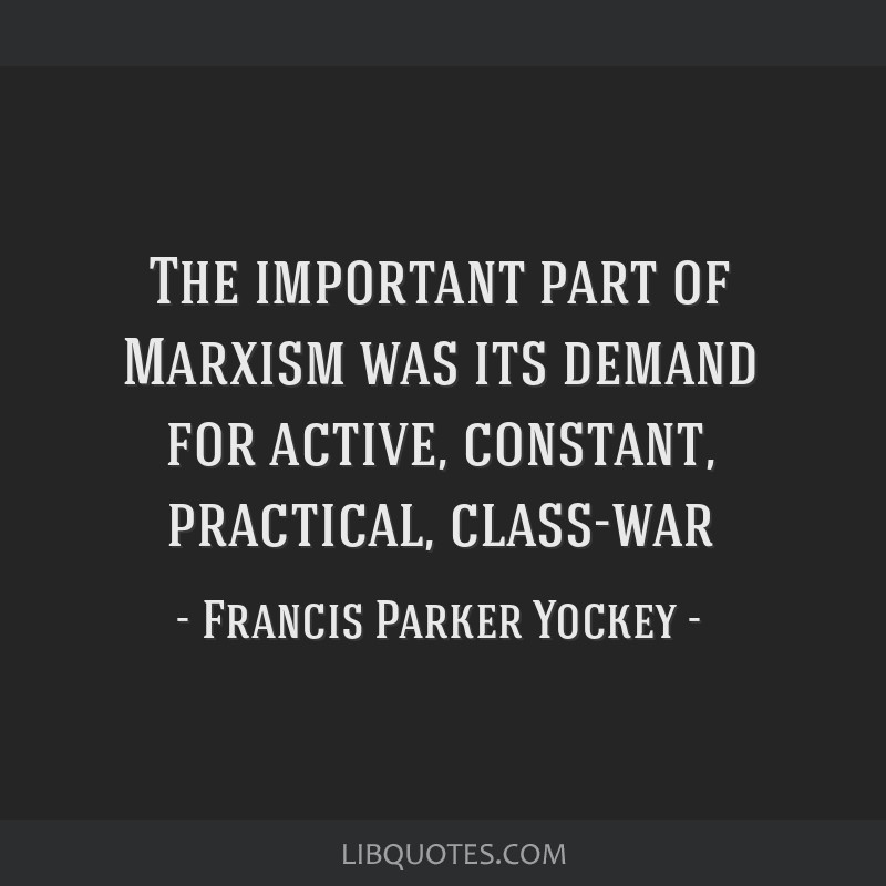 The important part of Marxism was its demand for active, constant, practical, class-war