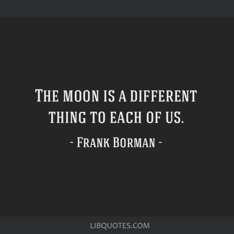 The moon is a different thing to each of us.