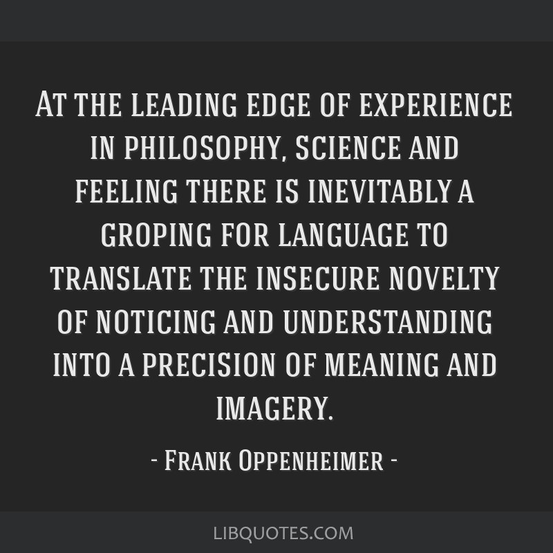 At the leading edge of experience in philosophy, science and feeling there is inevitably a groping for language to translate the insecure novelty of...