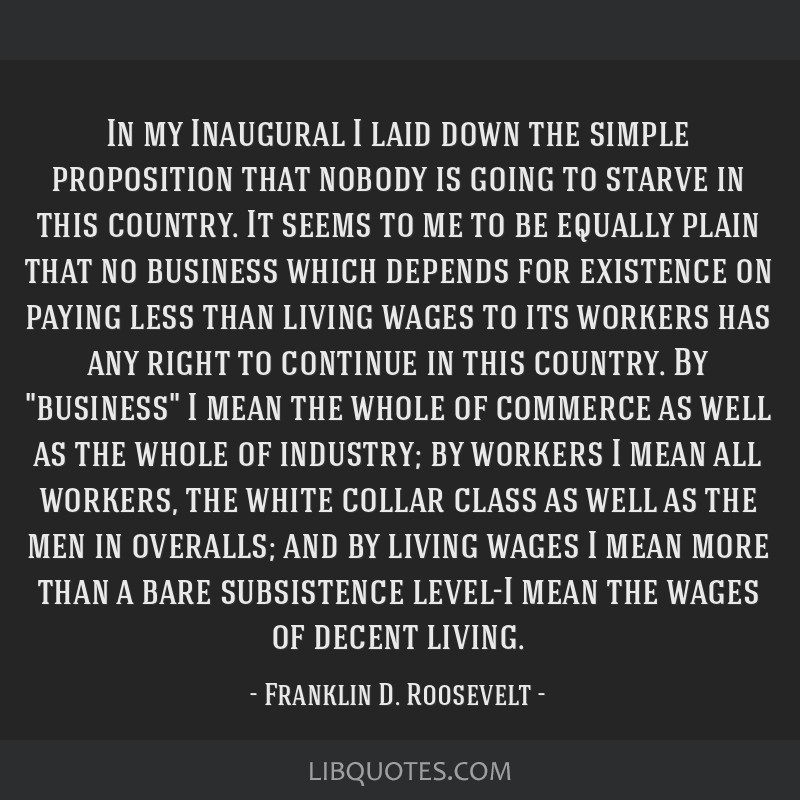 In my Inaugural I laid down the simple proposition that nobody is going to starve in this country. It seems to me to be equally plain that no...
