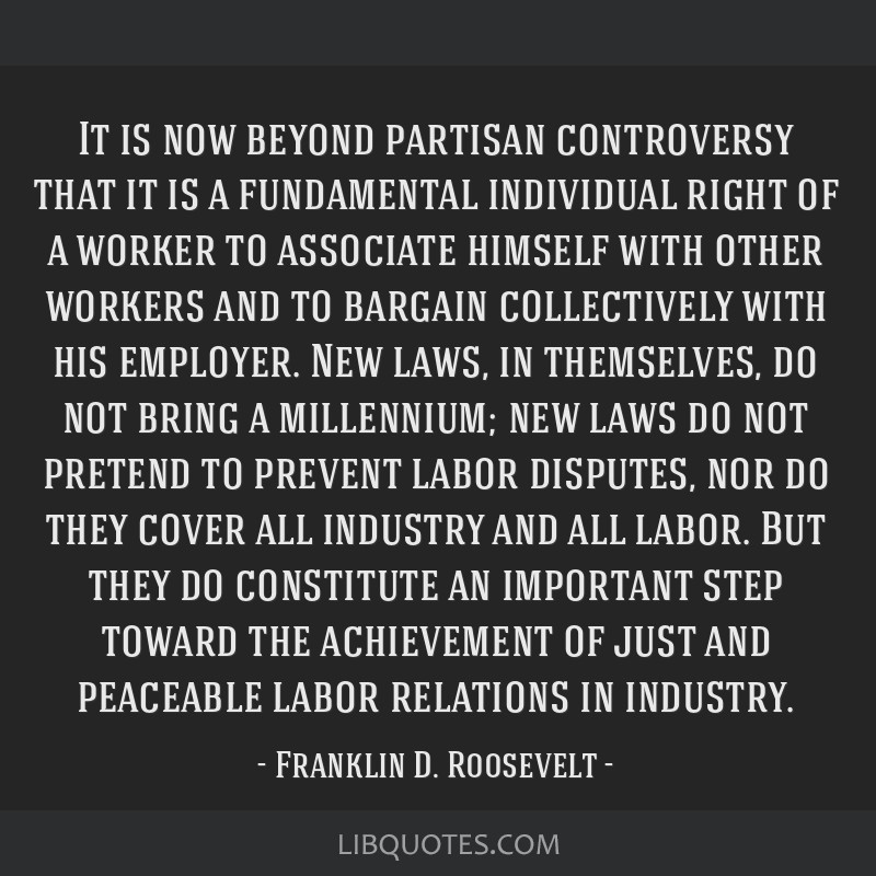 It is now beyond partisan controversy that it is a fundamental individual right of a worker to associate himself with other workers and to bargain...