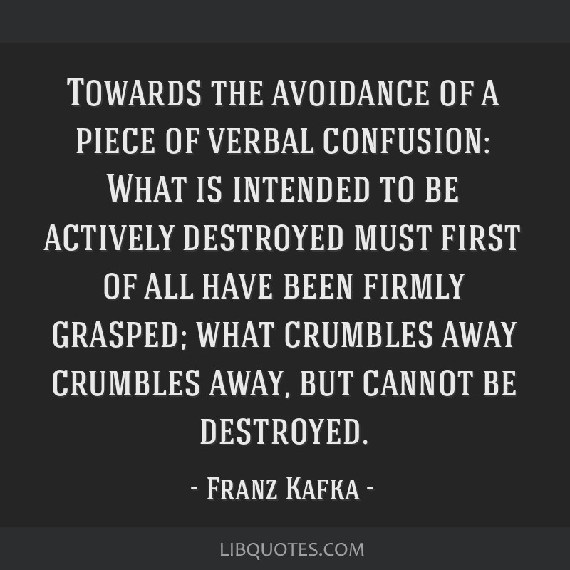 Towards the avoidance of a piece of verbal confusion: What is intended to be actively destroyed must first of all have been firmly grasped; what...