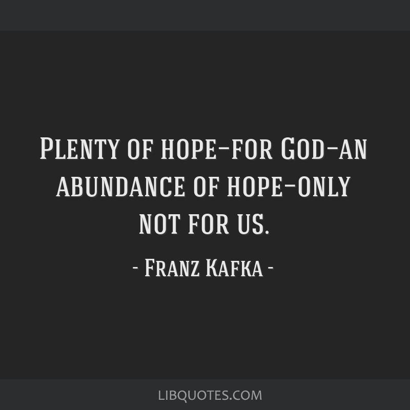 Plenty of hope—for God—an abundance of hope—only not for us.