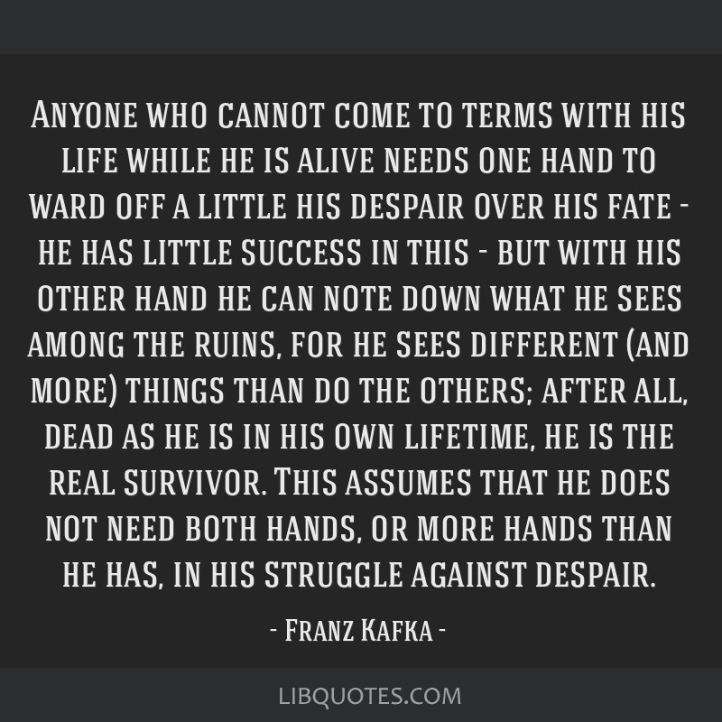 Anyone who cannot come to terms with his life while he is alive needs one hand to ward off a little his despair over his fate - he has little success ...