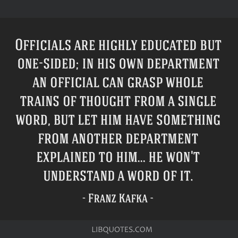 Officials are highly educated but one-sided; in his own department an official can grasp whole trains of thought from a single word, but let him have ...