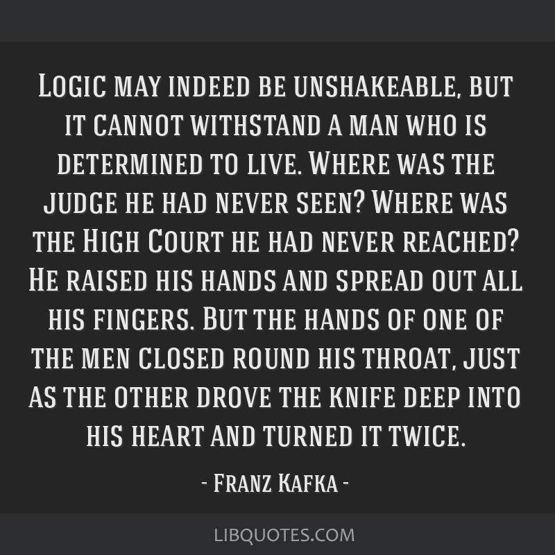 Logic may indeed be unshakeable, but it cannot withstand a man who is determined to live. Where was the judge he had never seen? Where was the High...