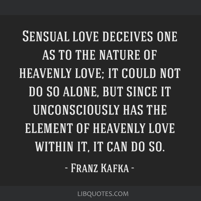 Sensual love deceives one as to the nature of heavenly love; it could not do so alone, but since it unconsciously has the element of heavenly love...