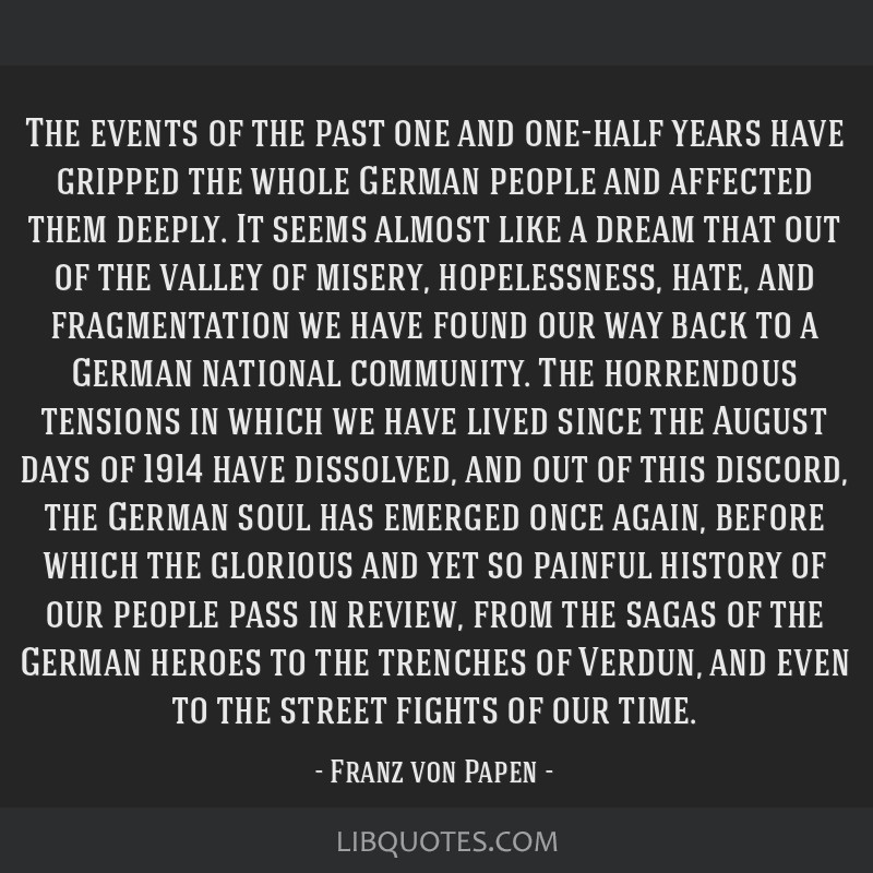The events of the past one and one-half years have gripped the whole German people and affected them deeply. It seems almost like a dream that out of ...