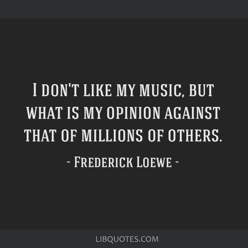 I don't like my music, but what is my opinion against that of millions of others.
