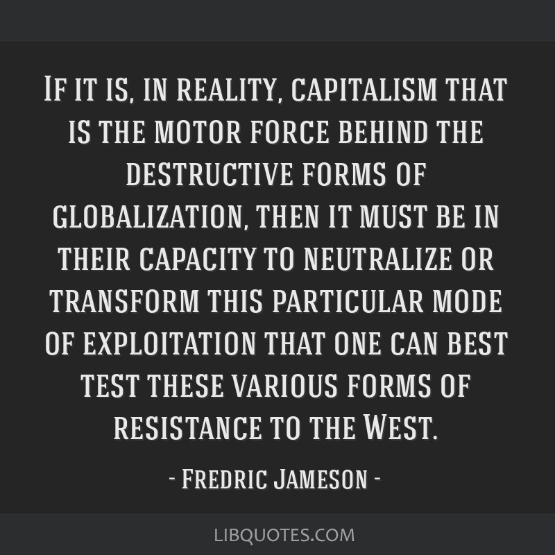 If it is, in reality, capitalism that is the motor force behind the destructive forms of globalization, then it must be in their capacity to...