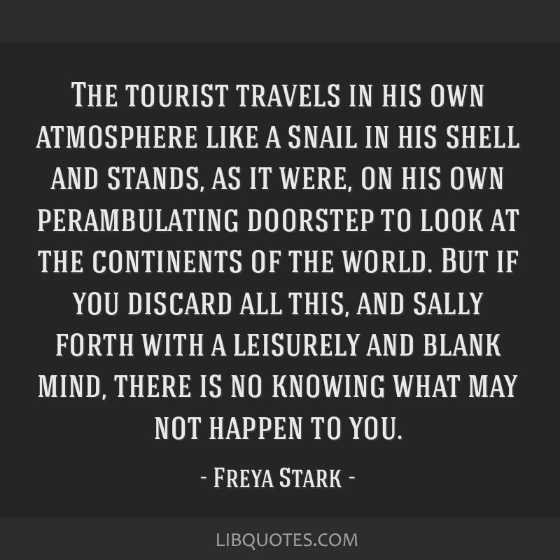 The tourist travels in his own atmosphere like a snail in his shell and stands, as it were, on his own perambulating doorstep to look at the...