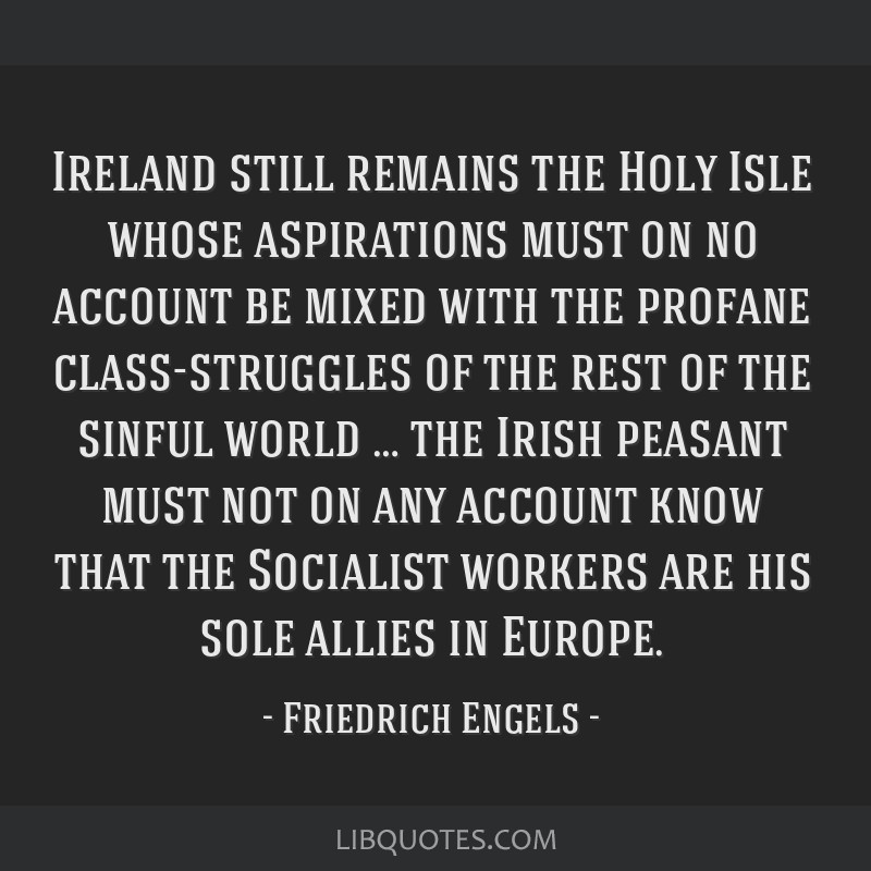 Ireland still remains the Holy Isle whose aspirations must on no account be mixed with the profane class-struggles of the rest of the sinful world...