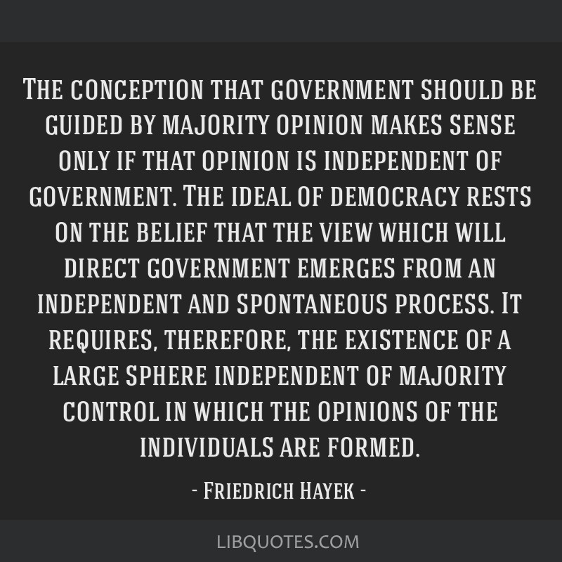 The conception that government should be guided by majority opinion makes sense only if that opinion is independent of government. The ideal of...