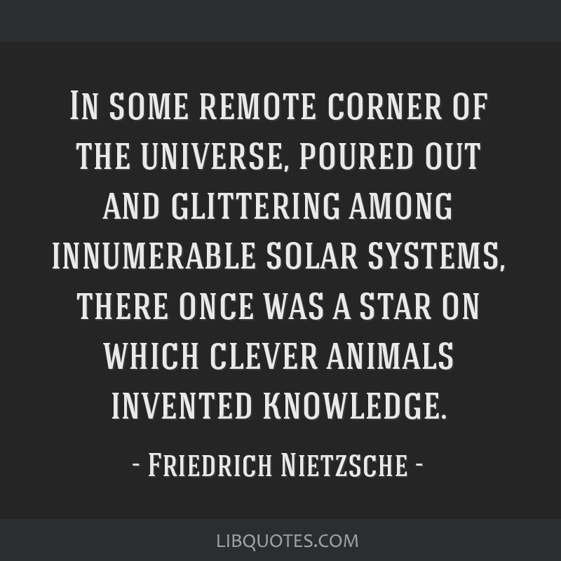 In some remote corner of the universe, poured out and glittering among innumerable solar systems, there once was a star on which clever animals...