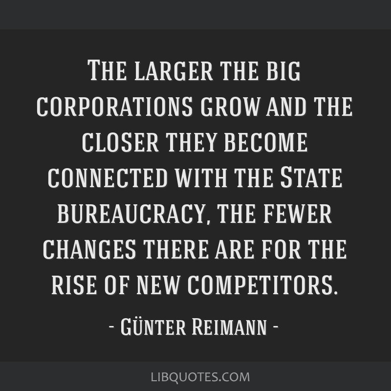 The larger the big corporations grow and the closer they become connected with the State bureaucracy, the fewer changes there are for the rise of new ...