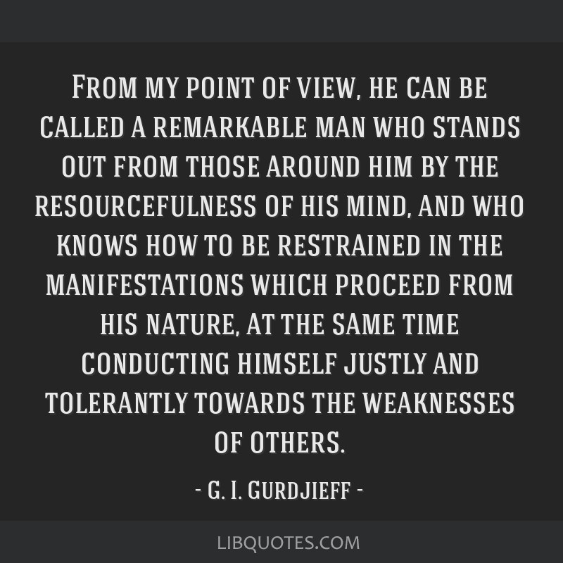 From my point of view, he can be called a remarkable man who stands out from those around him by the resourcefulness of his mind, and who knows how...