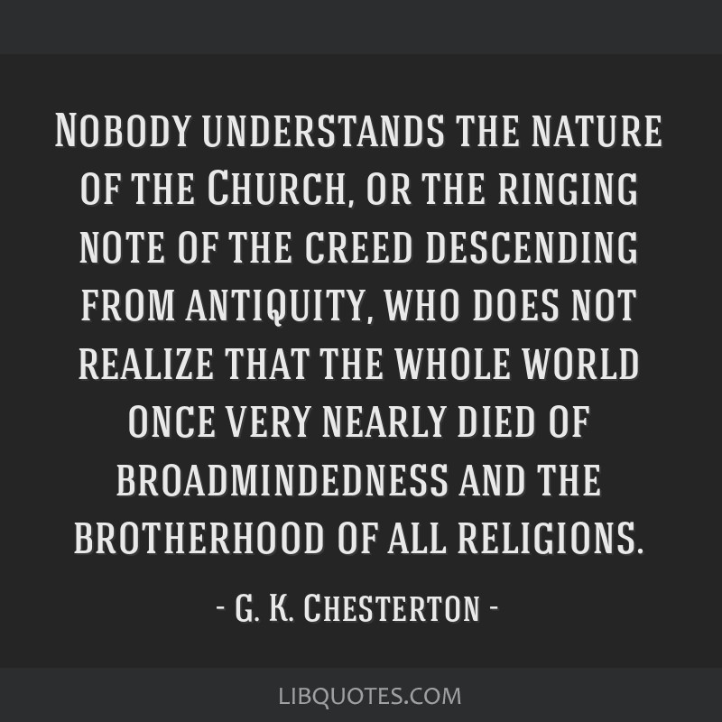 Nobody understands the nature of the Church, or the ringing note of the creed descending from antiquity, who does not realize that the whole world...