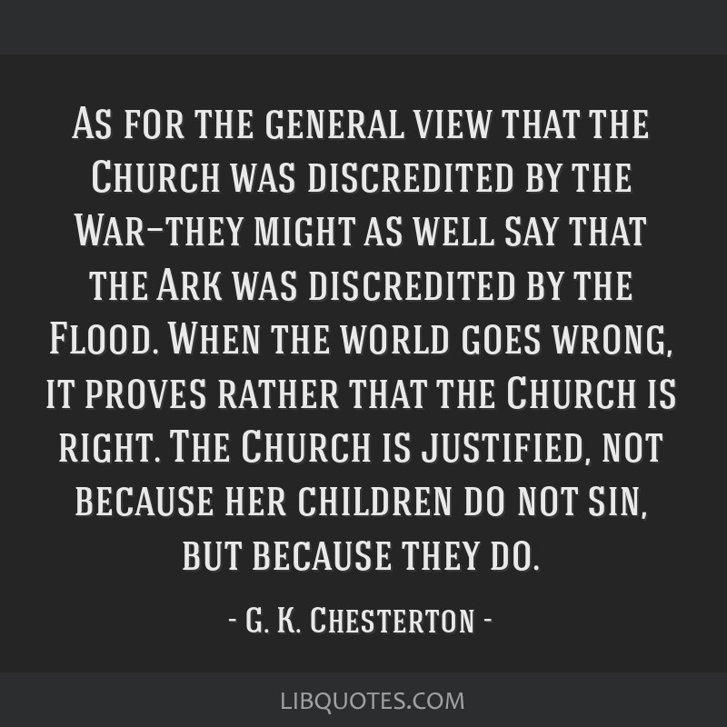 As for the general view that the Church was discredited by the War—they might as well say that the Ark was discredited by the Flood. When the world ...