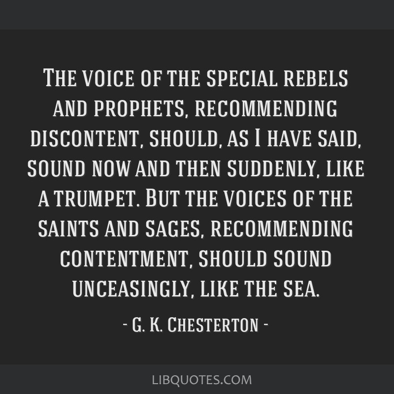 The voice of the special rebels and prophets, recommending discontent, should, as I have said, sound now and then suddenly, like a trumpet. But the...