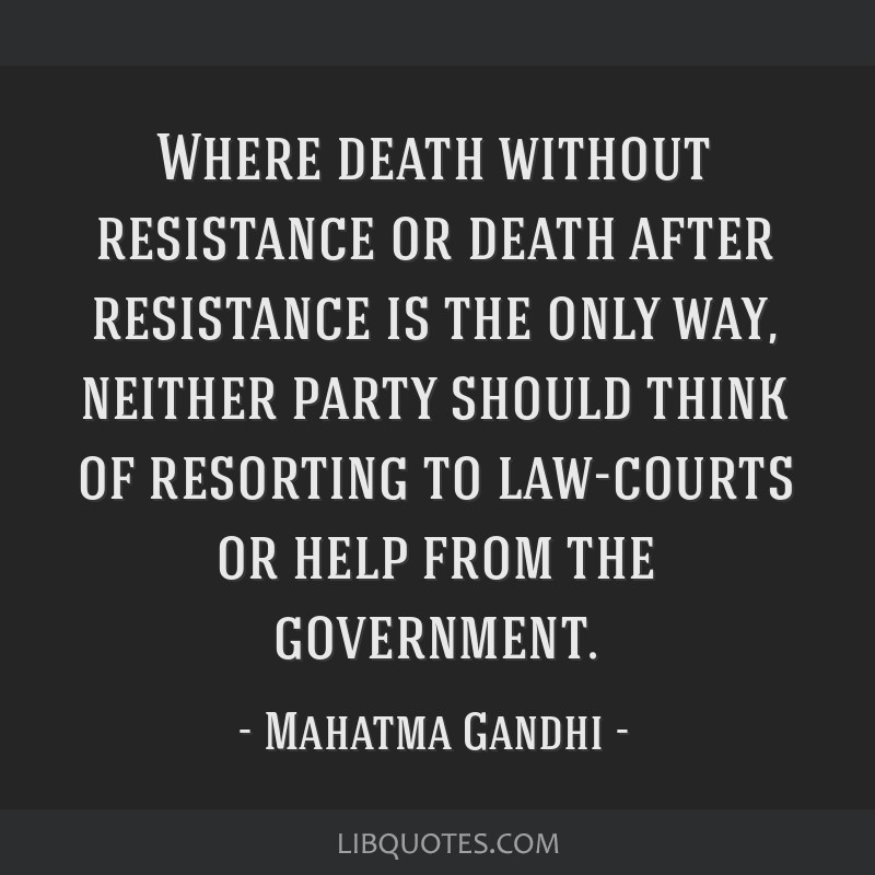 Where death without resistance or death after resistance is the only way, neither party should think of resorting to law-courts or help from the...