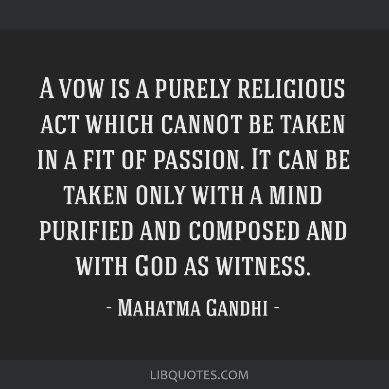 A vow is a purely religious act which cannot be taken in a fit of passion. It can be taken only with a mind purified and composed and with God as...