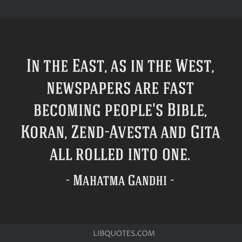 In the East, as in the West, newspapers are fast becoming people's Bible, Koran, Zend-Avesta and Gita all rolled into one.