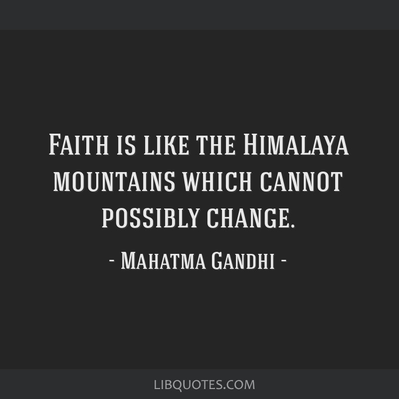 Faith is like the Himalaya mountains which cannot possibly change.