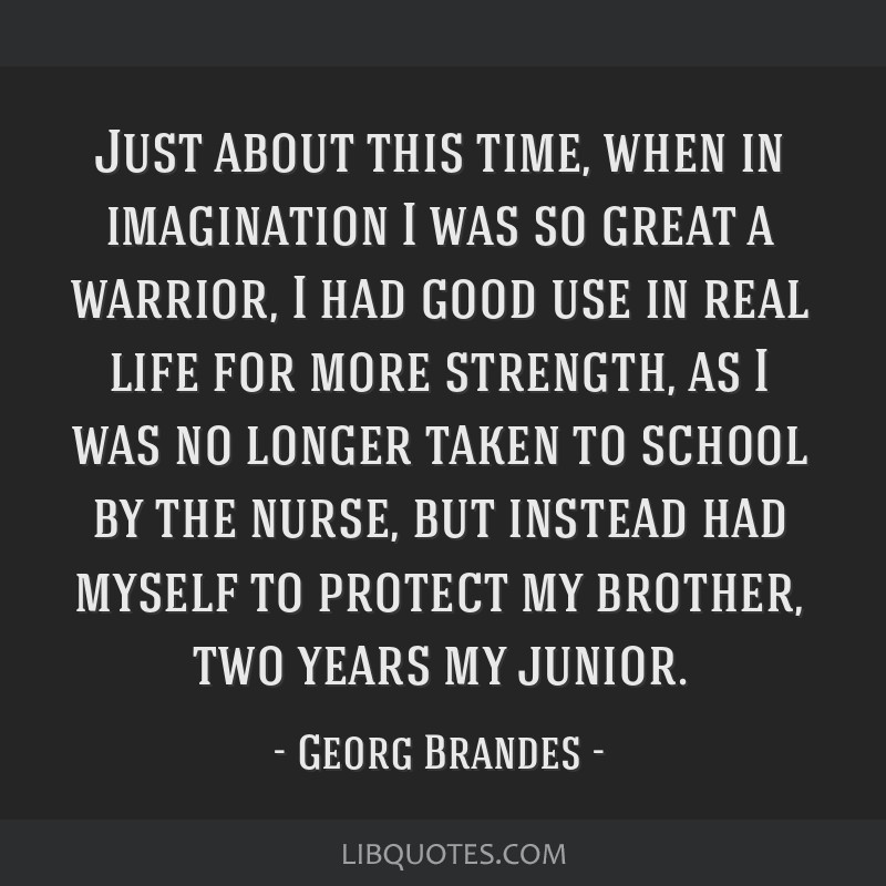 Just about this time, when in imagination I was so great a warrior, I had good use in real life for more strength, as I was no longer taken to school ...