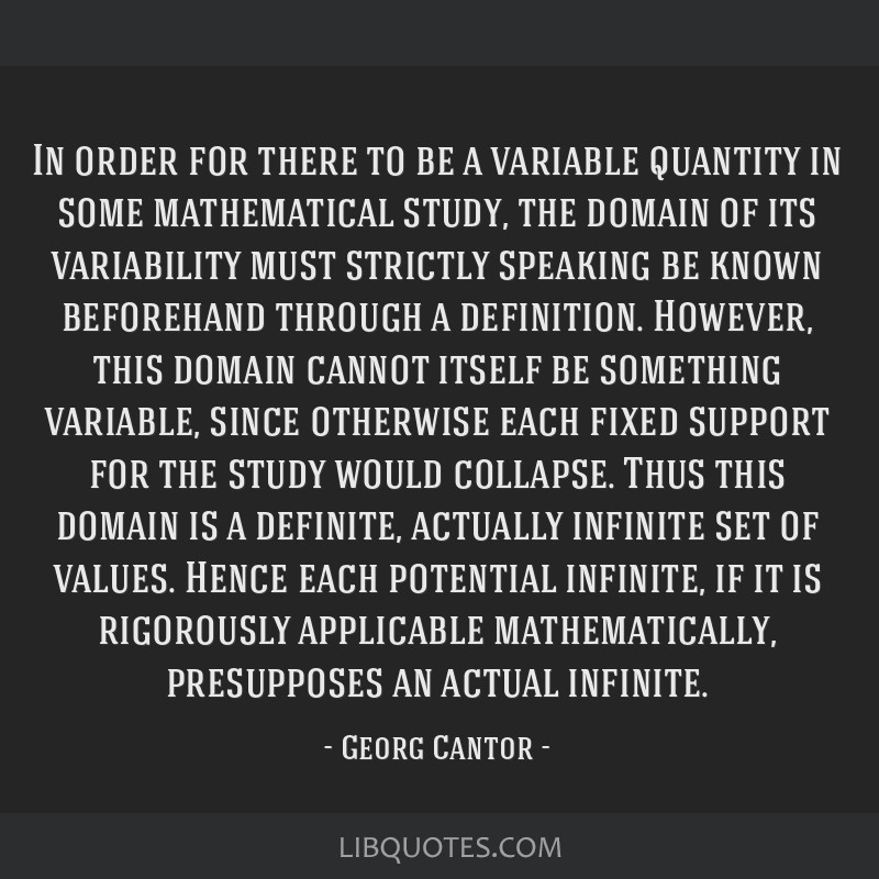 In order for there to be a variable quantity in some mathematical study, the domain of its variability must strictly speaking be known beforehand...
