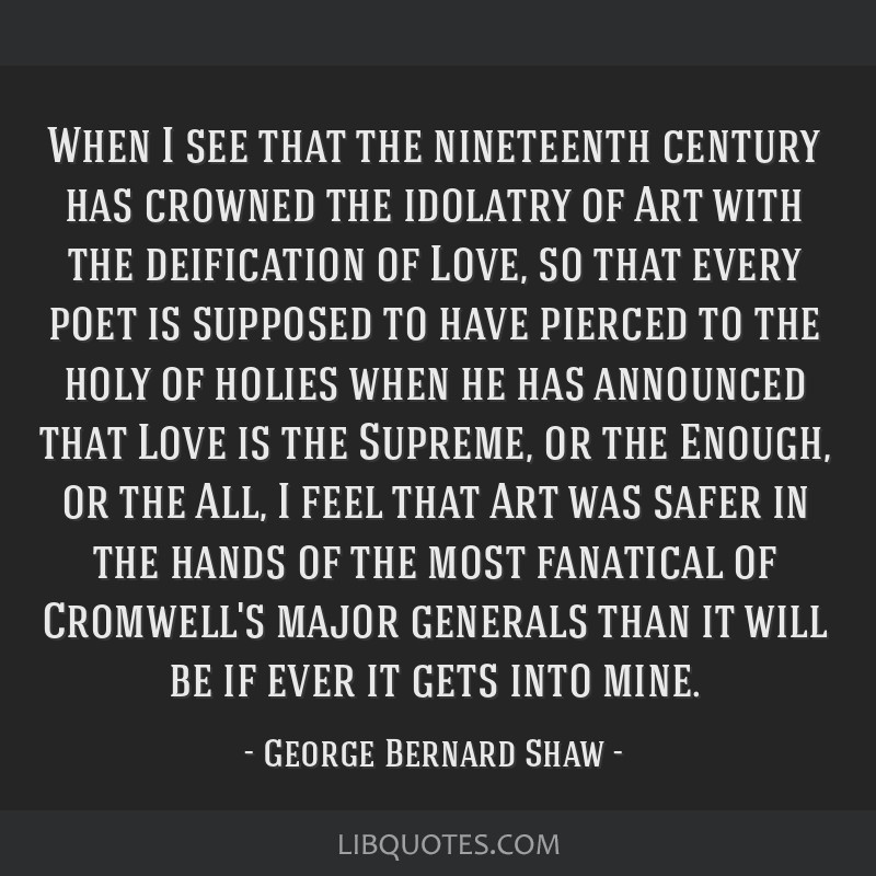 When I see that the nineteenth century has crowned the idolatry of Art with the deification of Love, so that every poet is supposed to have pierced...