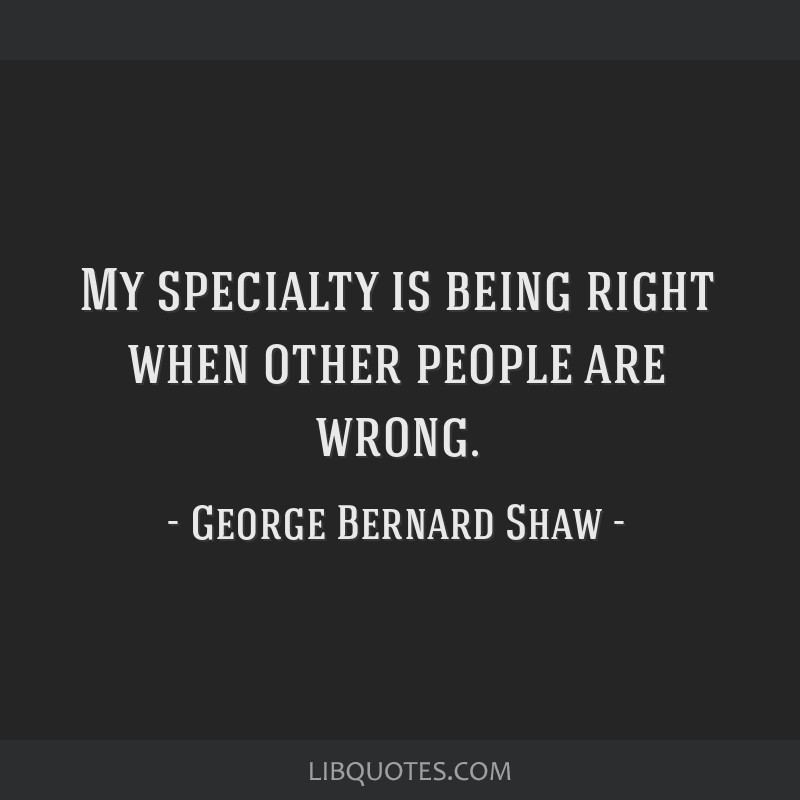 My specialty is being right when other people are wrong.