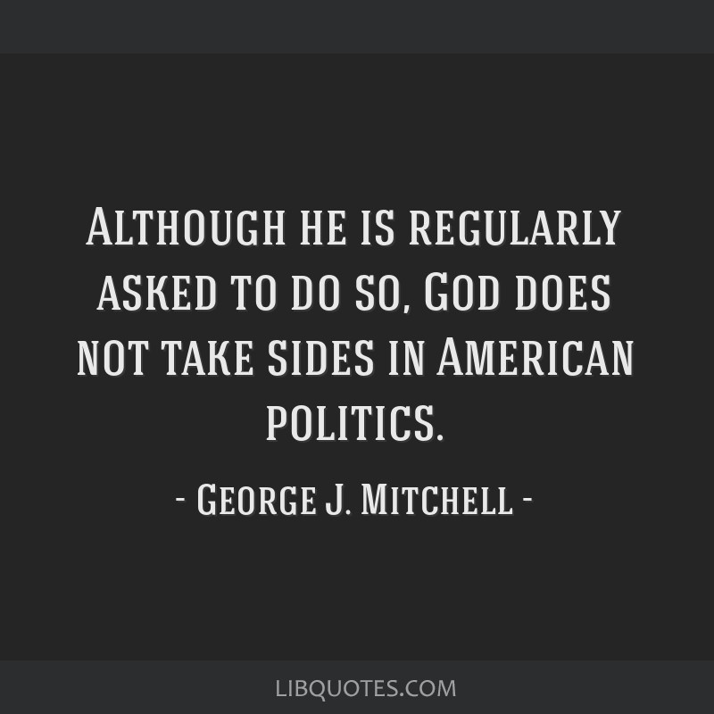 Although he is regularly asked to do so, God does not take sides in American politics.