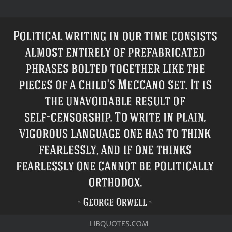 Political writing in our time consists almost entirely of prefabricated phrases bolted together like the pieces of a child's Meccano set. It is the...