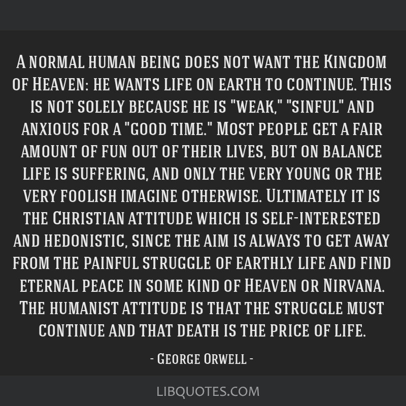 A normal human being does not want the Kingdom of Heaven: he wants life on earth to continue. This is not solely because he is weak, sinful and...