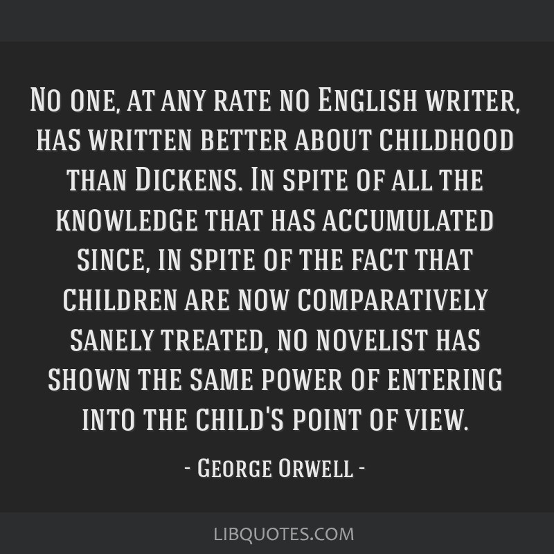 No one, at any rate no English writer, has written better about childhood than Dickens. In spite of all the knowledge that has accumulated since, in...