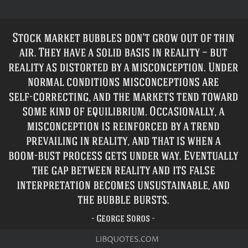 Stock market bubbles don't grow out of thin air. They have a solid basis in reality — but reality as distorted by a misconception. Under normal...
