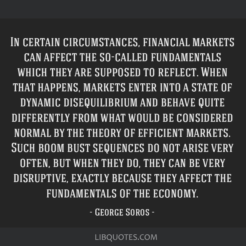 In certain circumstances, financial markets can affect the so-called fundamentals which they are supposed to reflect. When that happens, markets...