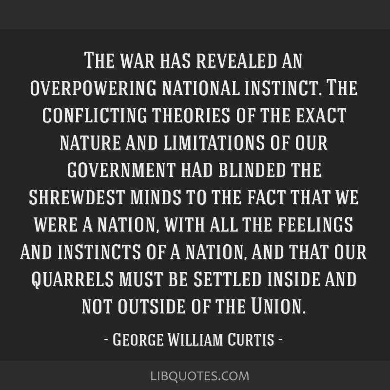 The war has revealed an overpowering national instinct. The conflicting theories of the exact nature and limitations of our government had blinded...