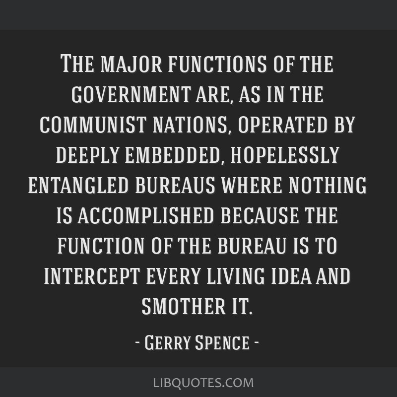 The major functions of the government are, as in the communist nations, operated by deeply embedded, hopelessly entangled bureaus where nothing is...