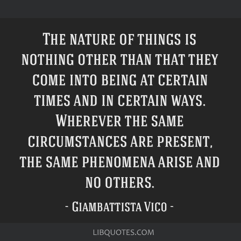 The nature of things is nothing other than that they come into being at certain times and in certain ways. Wherever the same circumstances are...