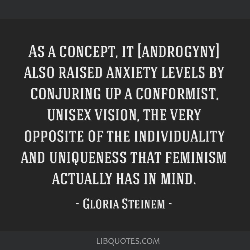 As a concept, it [androgyny] also raised anxiety levels by conjuring up a conformist, unisex vision, the very opposite of the individuality and...