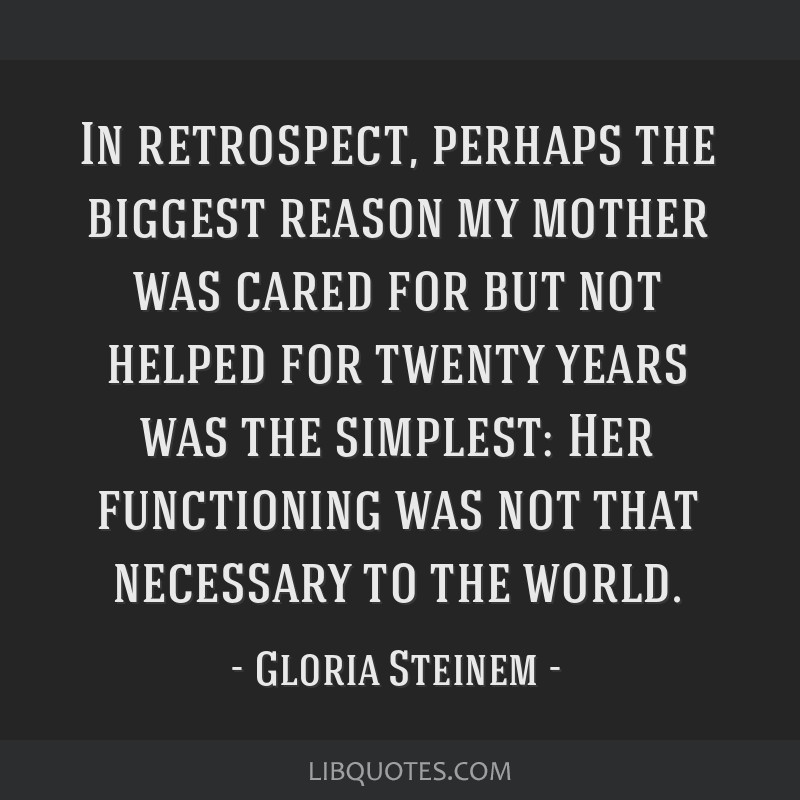 In retrospect, perhaps the biggest reason my mother was cared for but not helped for twenty years was the simplest: Her functioning was not that...