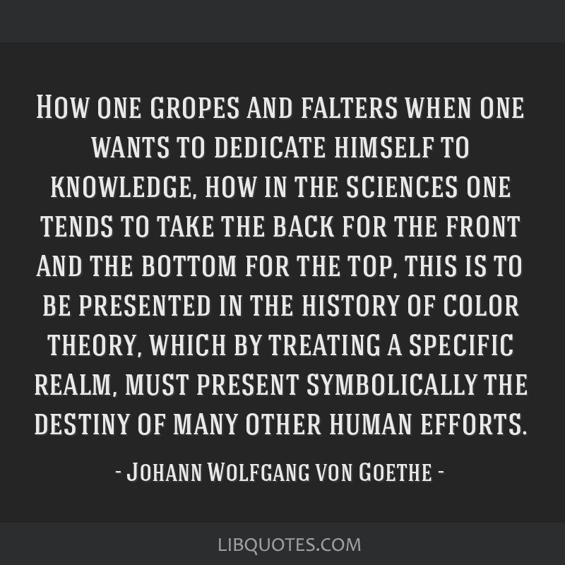 How one gropes and falters when one wants to dedicate himself to knowledge, how in the sciences one tends to take the back for the front and the...
