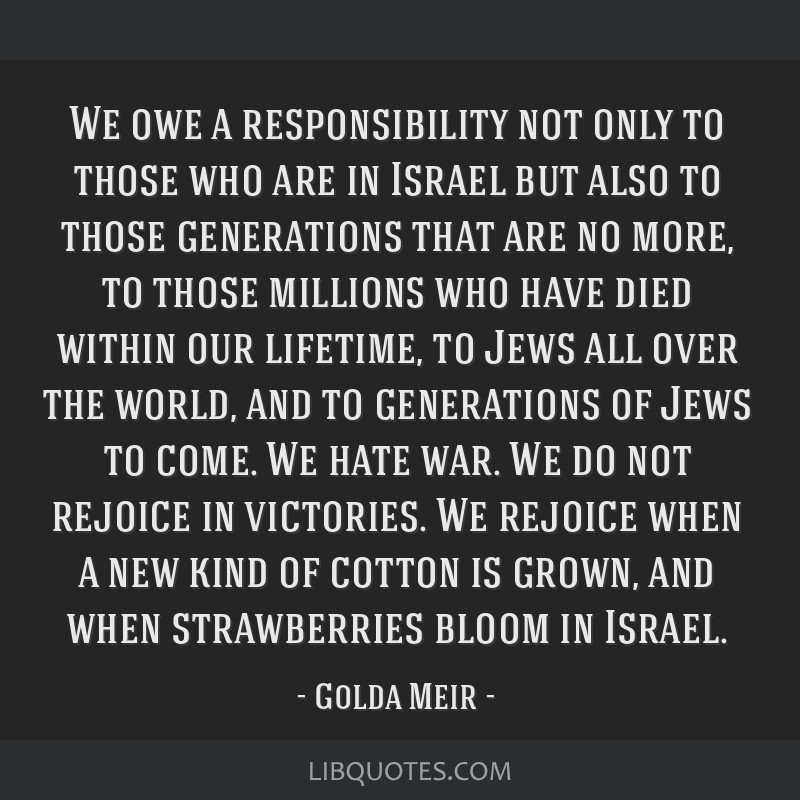 We owe a responsibility not only to those who are in Israel but also to those generations that are no more, to those millions who have died within...