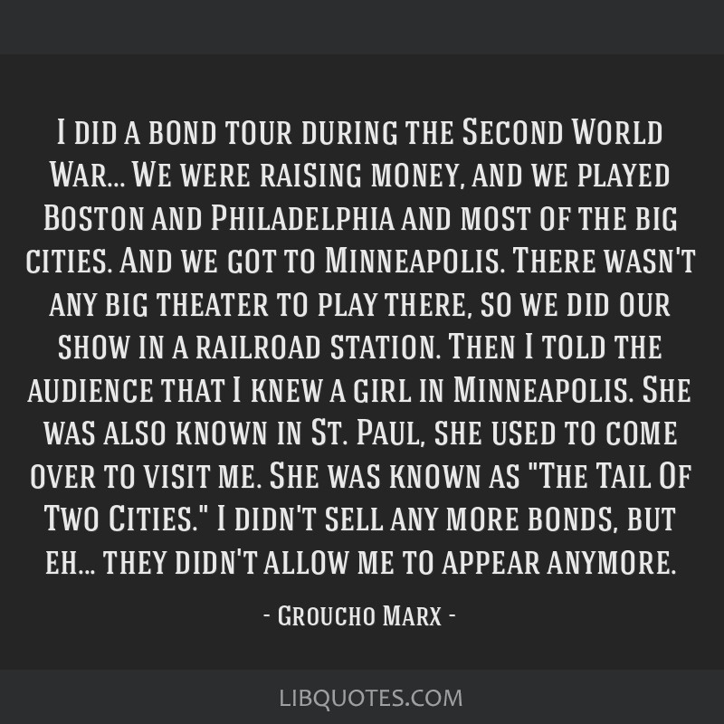 I did a bond tour during the Second World War... We were raising money, and we played Boston and Philadelphia and most of the big cities. And we got...