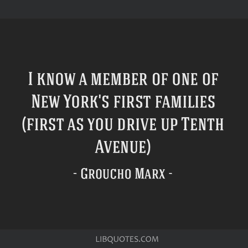 I know a member of one of New York's first families (first as you drive up Tenth Avenue)