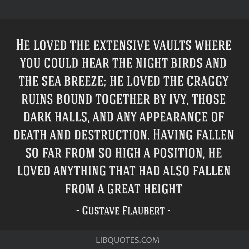 He loved the extensive vaults where you could hear the night birds and the sea breeze; he loved the craggy ruins bound together by ivy, those dark...