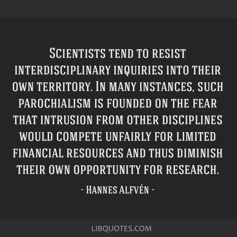 Scientists tend to resist interdisciplinary inquiries into their own territory. In many instances, such parochialism is founded on the fear that...