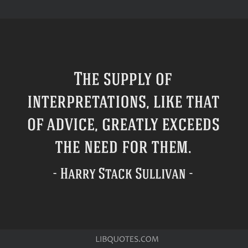 The supply of interpretations, like that of advice, greatly exceeds the need for them.