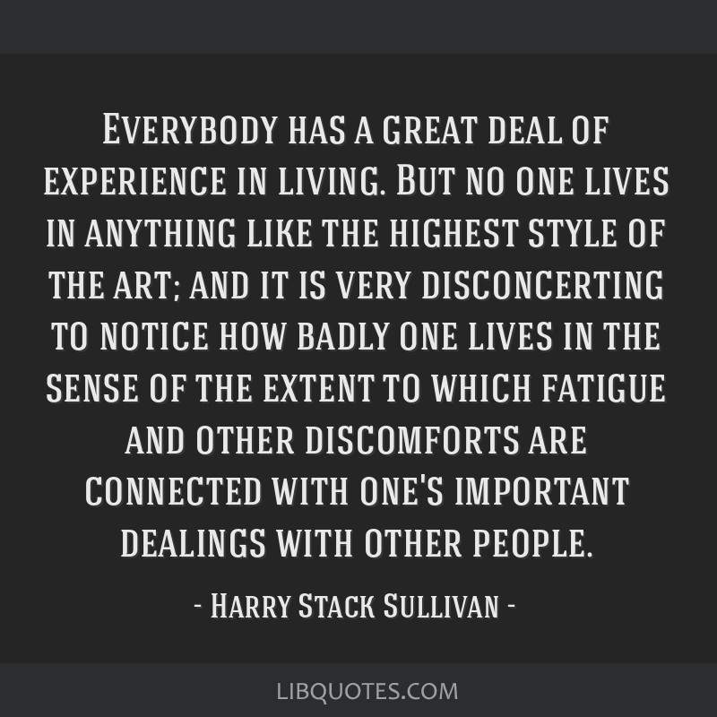 Everybody has a great deal of experience in living. But no one lives in anything like the highest style of the art; and it is very disconcerting to...